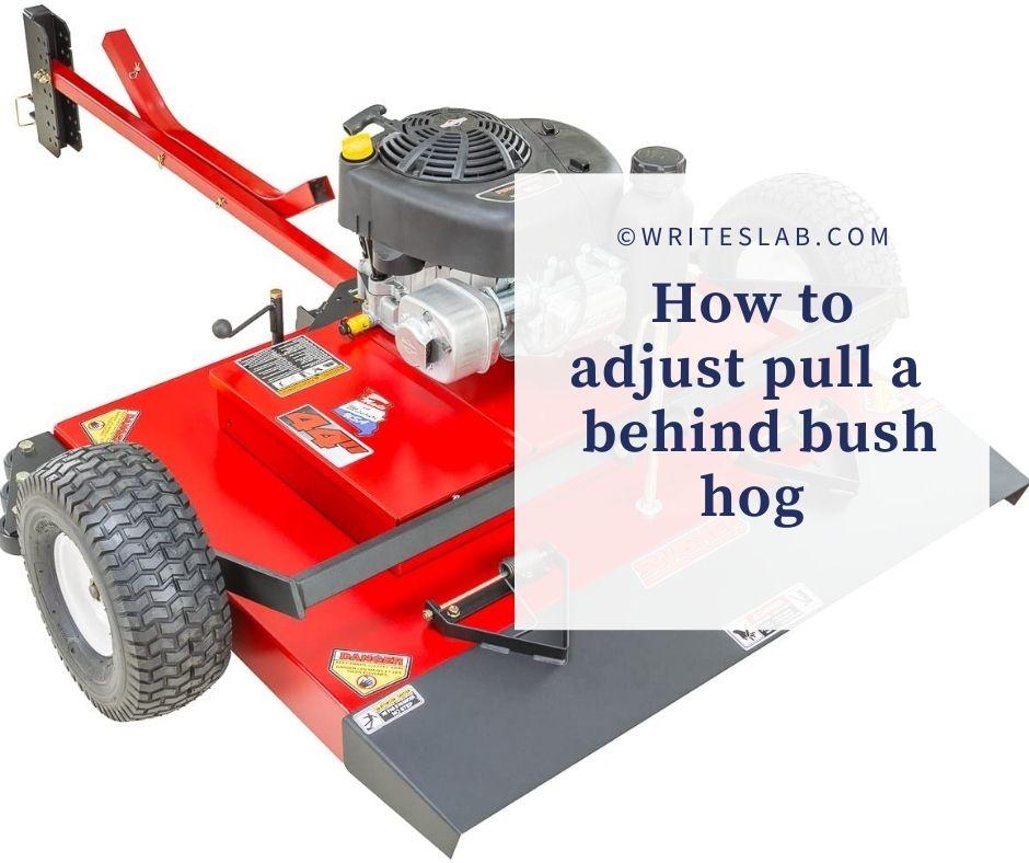 How to adjust pull behind bush hog